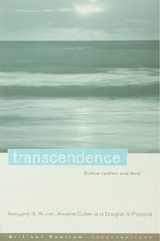 Transcendence - Critical Realism and God ebook by Margaret S. Archer,Andrew Collier,Douglas V. Porpora