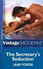 The Secretary's Seduction (Mills & Boon Modern) (At the Boss's Bidding, Book 1) ebook by Jane Porter