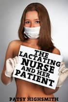 The Lactating Nurse And Her Patient (Lactation Erotica) ebook by Patsy Highsmith