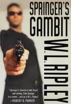 Springer's Gambit - A Cole Springer Mystery ebook by W. L. Ripley