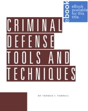 Criminal Defense Tools and Techniques ebook by Thomas J. Farrell
