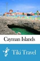 Cayman Islands Travel Guide - Tiki Travel ebook by Tiki Travel