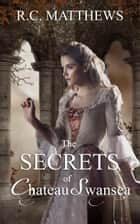 The Secrets of Chateau Swansea ebook by R.C. Matthews
