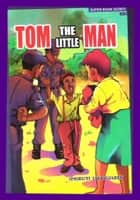 Tom the Little Man ebook by Omoruyi Uwuigiaren