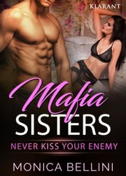 Mafia Sisters. Never kiss your enemy ebook by Monica Bellini