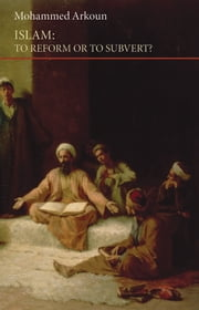 Islam - To Reform or to Subvert? ebook by Mohammed Arkoun