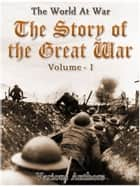 The Story of the Great War, Volume 1 of 8 eBook by Various
