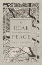 Real Peace - What We Long for and Where to Find It ebook by Andy Farmer