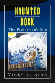 HAUNTED DOCK - The Fisherman's Son ebook by Vicky L. Ring