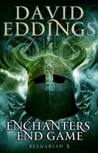 Enchanters' End Game - Book Five Of The Belgariad ebook by David Eddings