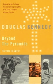 Beyond The Pyramids - Travels in Egypt ebook by Douglas Kennedy