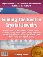 Finding The Best In Crystal Jewelry ebook by Sandra K. Shade