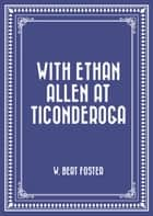 With Ethan Allen at Ticonderoga ebook by W. Bert Foster