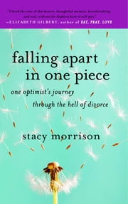 Falling Apart in One Piece - One Optimist's Journey Through the Hell of Divorce ebook by Stacy Morrison