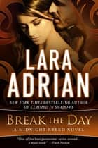 Break the Day - A Midnight Breed Novel 電子書籍 by Lara Adrian
