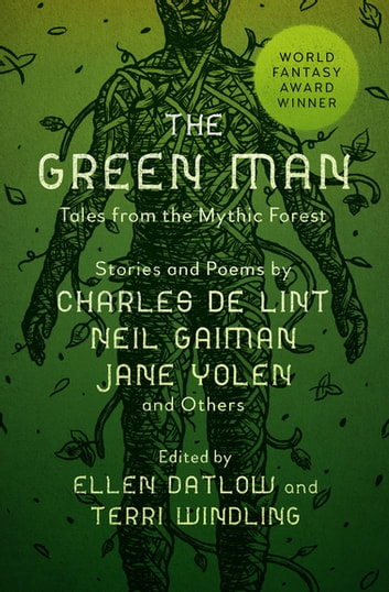 The Green Man - Tales from the Mythic Forest eBook by Neil Gaiman,Delia Sherman,Michael Cadnum,Charles de Lint,Tanith Lee,Jane Yolen,Patricia A. McKillip,Midori Snyder,Katherine Vaz,Nina Kiriki Hoffman,Carol Emshwiller,Gregory Maguire,Emma Bull,Carolyn Dunn,Kathe Koja,M. Shayne Bell,Bill Lewis,Jeffrey Ford