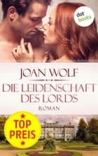 Die Leidenschaft des Lords ebook by Joan Wolf