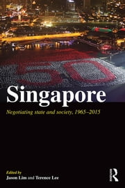 Singapore - Negotiating State and Society, 1965-2015 ebook by Jason Lim,Terence Lee