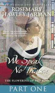 We Speak No Treason Vol 1 - The Flowering of the Rose ebook by Rosemary Hawley Jarman