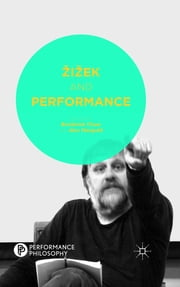 Žižek and Performance ebook by Broderick Chow,Alex Mangold