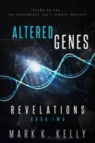 Altered Genes - Revelations ebook by Mark K. Kelly