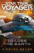 To Lose the Earth ebook by Kirsten Beyer