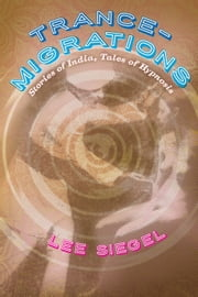 Trance-Migrations - Stories of India, Tales of Hypnosis ebook by Lee Siegel