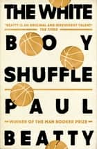 The White Boy Shuffle ebook by Paul Beatty