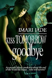 Kiss Tomorrow Goodbye ebook by Imari Jade