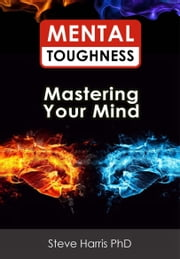 Mental Toughness: Mastering Your Mind ebook by Steve Harris