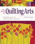 The Best of Quilting Arts - Your Ultimate Resource for Art Quilt Techniques and Inspiration ebook by Pokey Bolton