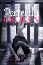 Perfectly Broken ebook by Prescott Lane