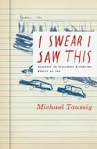 I Swear I Saw This - Drawings in Fieldwork Notebooks, Namely My Own ebook by Michael Taussig