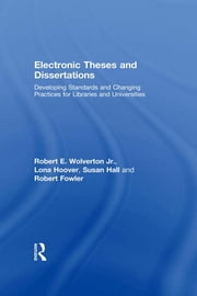 Electronic Theses and Dissertations - Developing Standards and Changing Practices for Libraries and Universities ebook by Robert E. Wolverton Jr,Lona Hoover,Susan Hall,Robert Fowler