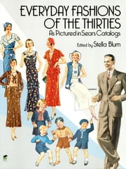 Everyday Fashions of the Thirties As Pictured in Sears Catalogs ebook by Stella Blum