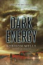 Dark Energy ebook by Robison Wells