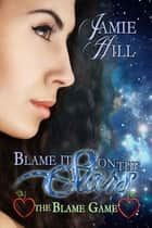Blame it on the Stars ebook by Jamie Hill