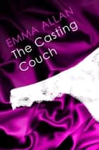 The Casting Couch - Number 1 in series ebook by Emma Allan