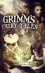 Grimm's Fairy Tales - [With 200 Fairy Tales and 10 Children's Legends ] [Special Illustrated Edition] ebook by Jacob Grimm,Wilhelm Grimm