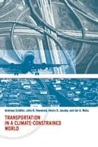 Transportation in a Climate-Constrained World ebook by Andreas Schäfer, John B. Heywood, Henry D. Jacoby,...