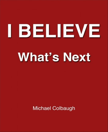 I Believe - What's Next ebook by Michael Colbaugh