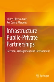 Infrastructure Public-Private Partnerships - Decision, Management and Development ebook by Carlos Oliveira Cruz,Rui Cunha Marques