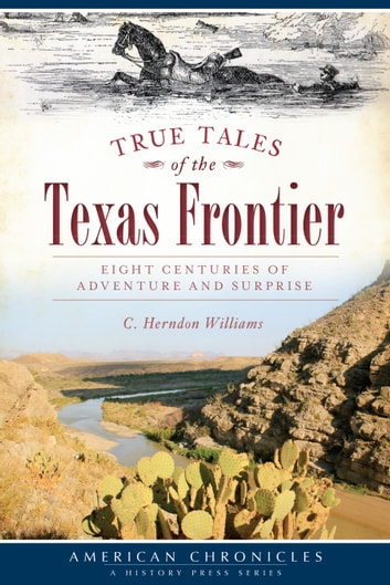 True Tales of the Texas Frontier - Eight Centuries of Adventure and Surprise ebook by C. Herndon Williams