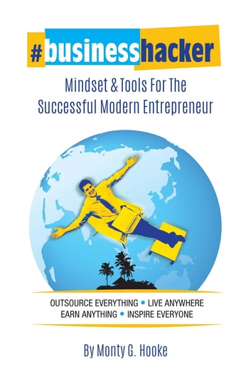 #BusinessHacker - Mindset & Tools for the Successful Modern Entrepreneur ebook by Monty G Hooke