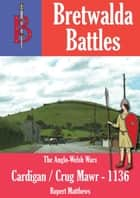 The Battle of Cardigan / Crug Mawr (1136) ebook by Oliver Hayes