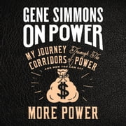 On Power - My Journey Through the Corridors of Power and How You Can Get More Power audiobook by Mr. Gene Simmons