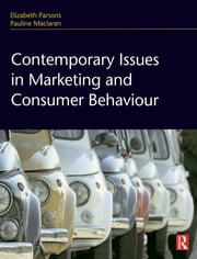 Contemporary Issues in Marketing and Consumer Behaviour ebook by Elizabeth Parsons,Pauline Maclaran