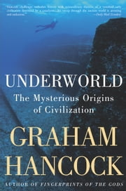 Underworld - The Mysterious Origins of Civilization ebook by Graham Hancock
