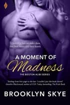 A Moment of Madness ebook door Brooklyn Skye