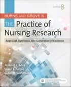 Burns and Grove's The Practice of Nursing Research - E-Book - Appraisal, Synthesis, and Generation of Evidence ebook by Jennifer R. Gray, PhD, RN,...